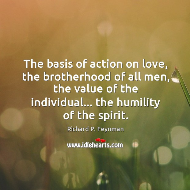 The basis of action on love, the brotherhood of all men, the Image