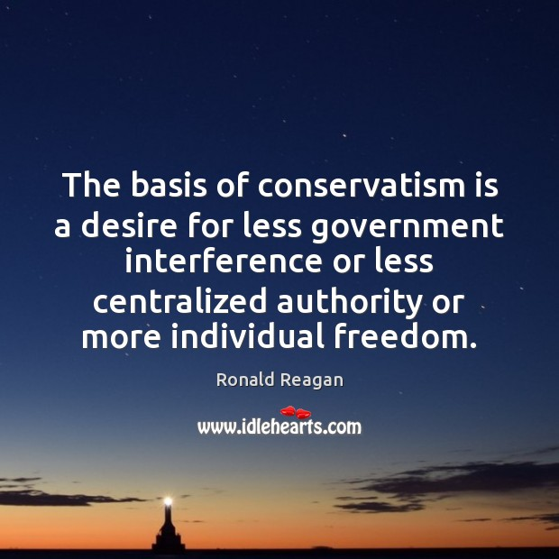 The basis of conservatism is a desire for less government interference or Image