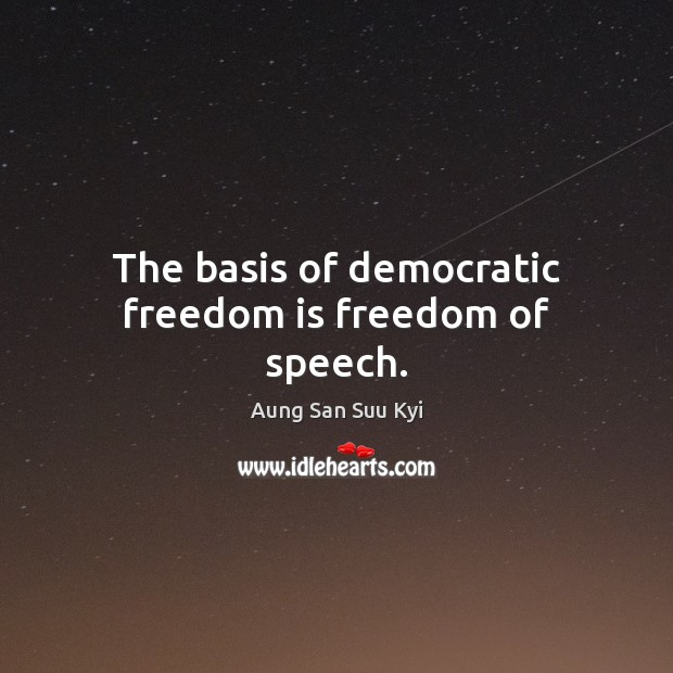 The basis of democratic freedom is freedom of speech. Freedom Quotes Image