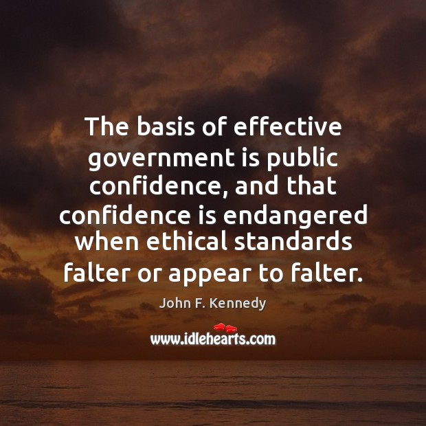 The basis of effective government is public confidence, and that confidence is John F. Kennedy Picture Quote