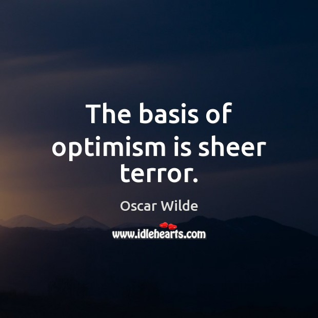 Image, The basis of optimism is sheer terror.