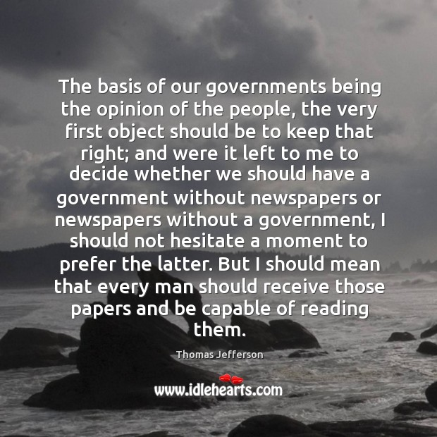The basis of our governments being the opinion of the people, the Image