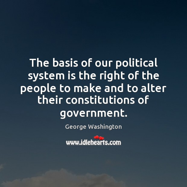 The basis of our political system is the right of the people George Washington Picture Quote