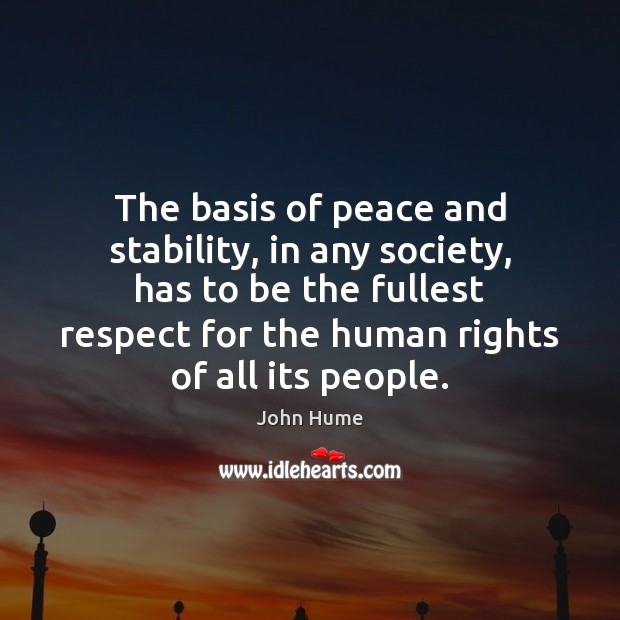 The basis of peace and stability, in any society, has to be John Hume Picture Quote