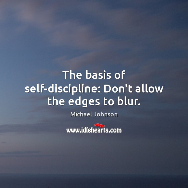 Image, The basis of self-discipline: Don't allow the edges to blur.