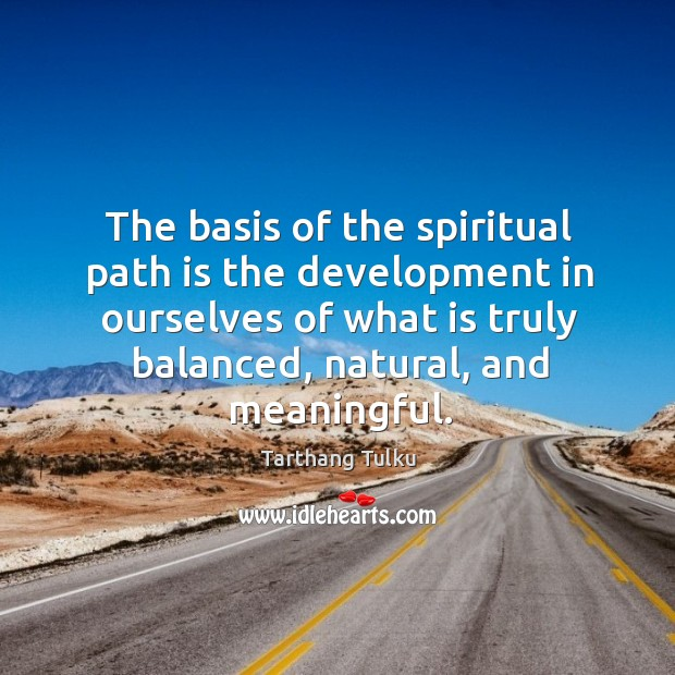 The basis of the spiritual path is the development in ourselves of Image