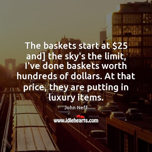 The baskets start at $25 and] the sky's the limit, I've done baskets Image