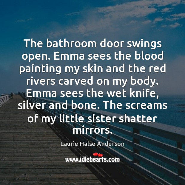 The bathroom door swings open. Emma sees the blood painting my skin Image