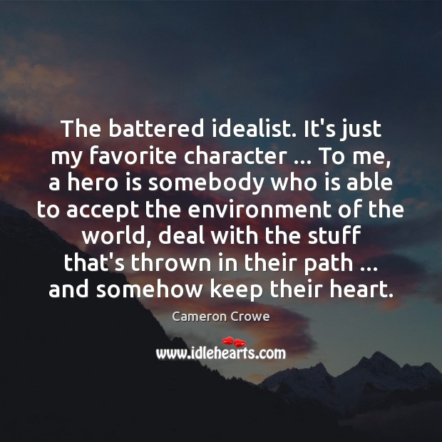 The battered idealist. It's just my favorite character … To me, a hero Environment Quotes Image