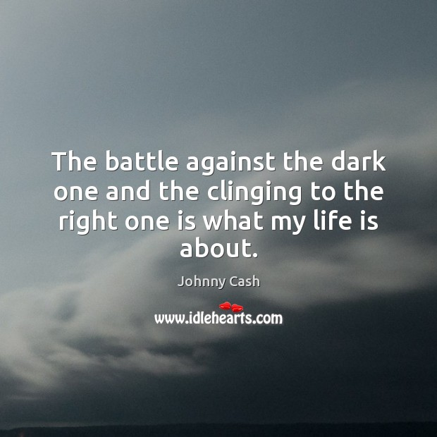 The battle against the dark one and the clinging to the right Johnny Cash Picture Quote