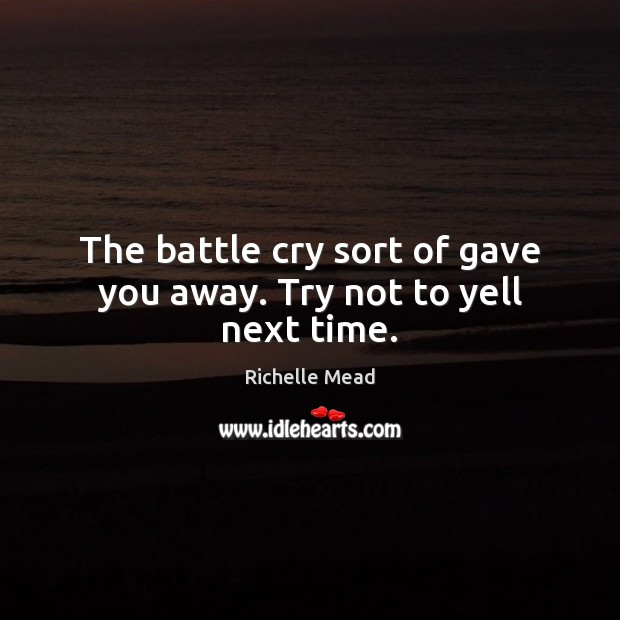Image, The battle cry sort of gave you away. Try not to yell next time.