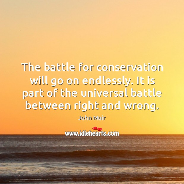 The battle for conservation will go on endlessly. It is part of John Muir Picture Quote