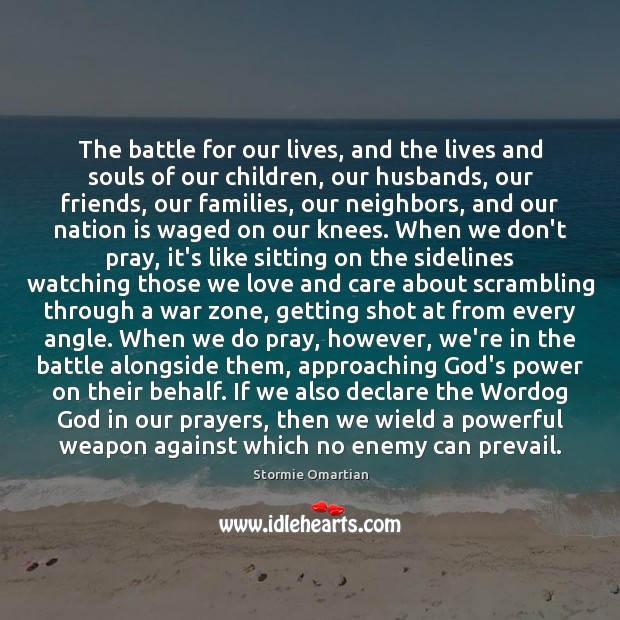 The battle for our lives, and the lives and souls of our Stormie Omartian Picture Quote