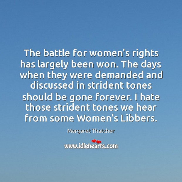 The battle for women's rights has largely been won. The days when Margaret Thatcher Picture Quote