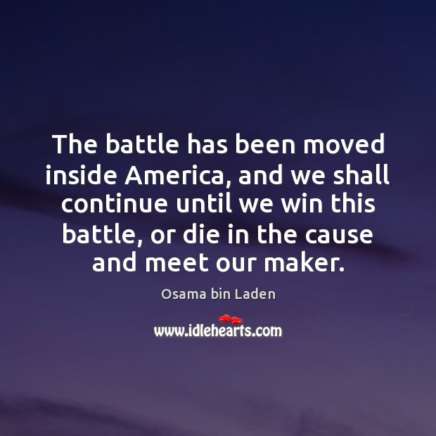 The battle has been moved inside America, and we shall continue until Osama bin Laden Picture Quote