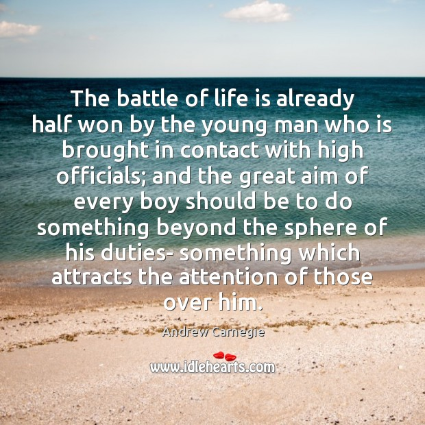 The battle of life is already half won by the young man Andrew Carnegie Picture Quote
