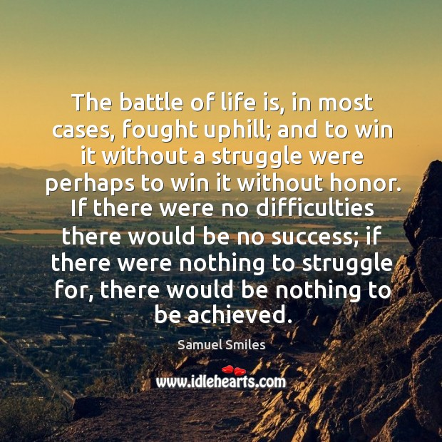 Image, The battle of life is, in most cases, fought uphill; and to win it without a struggle were perhaps to win it without honor.