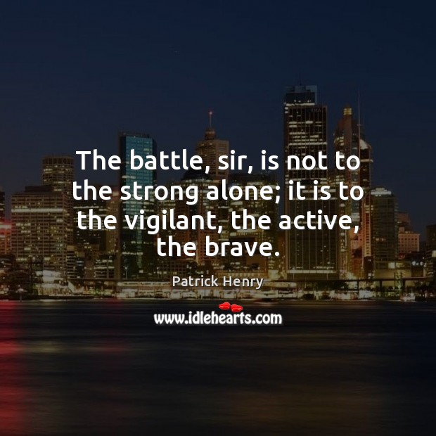 Image, The battle, sir, is not to the strong alone; it is to the vigilant, the active, the brave.