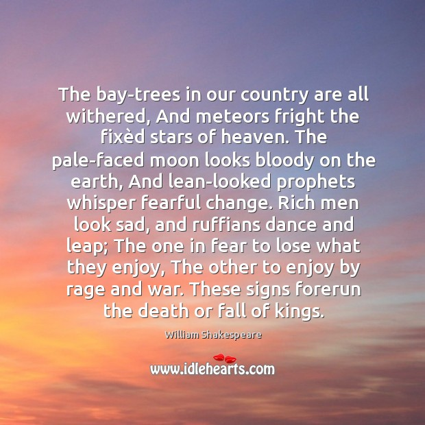 The bay-trees in our country are all withered, And meteors fright the Image