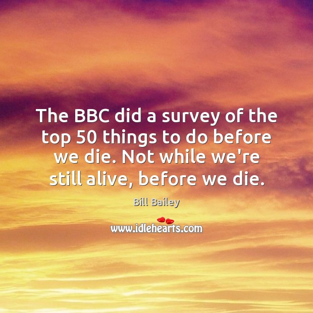 The BBC did a survey of the top 50 things to do before Image