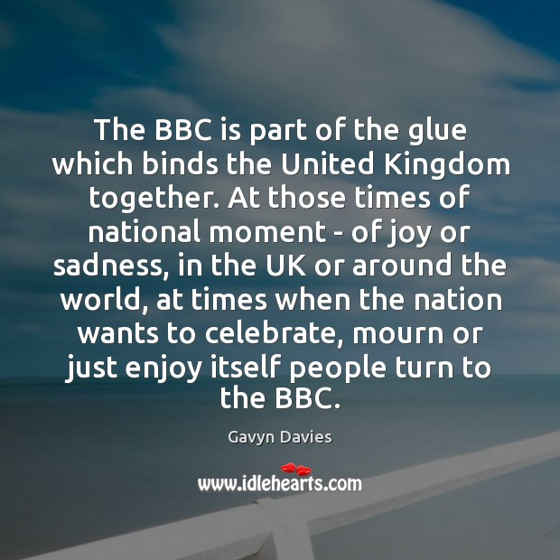The BBC is part of the glue which binds the United Kingdom Celebrate Quotes Image