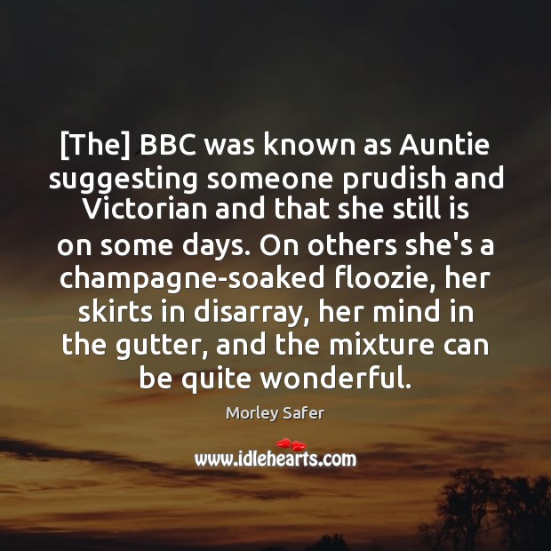 [The] BBC was known as Auntie suggesting someone prudish and Victorian and Image