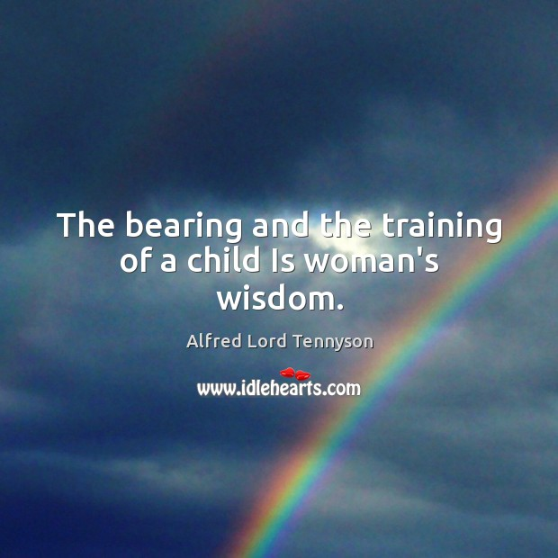 The bearing and the training of a child Is woman's wisdom. Image