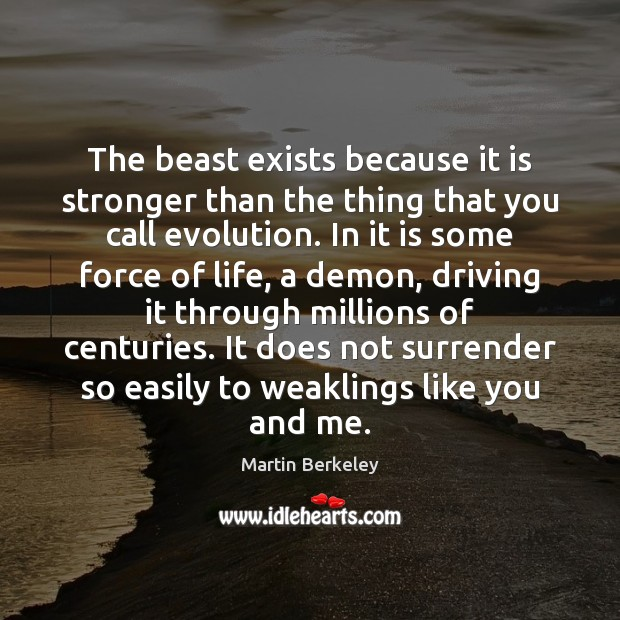 The beast exists because it is stronger than the thing that you Martin Berkeley Picture Quote