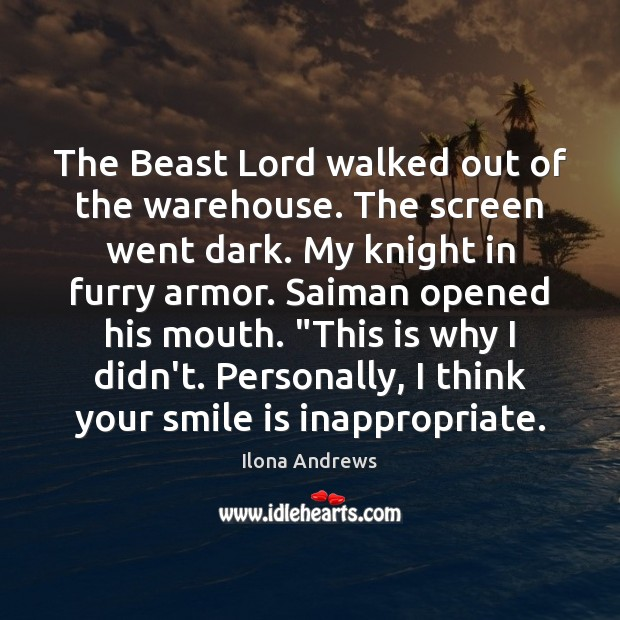 The Beast Lord walked out of the warehouse. The screen went dark. Smile Quotes Image