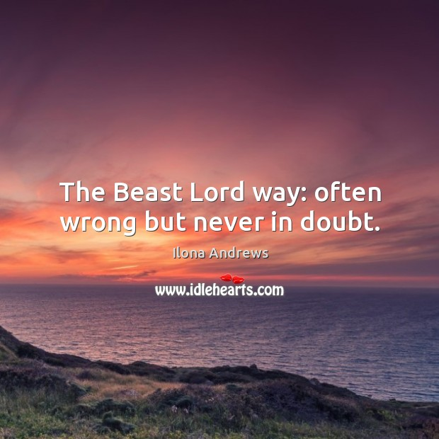 Image, The Beast Lord way: often wrong but never in doubt.