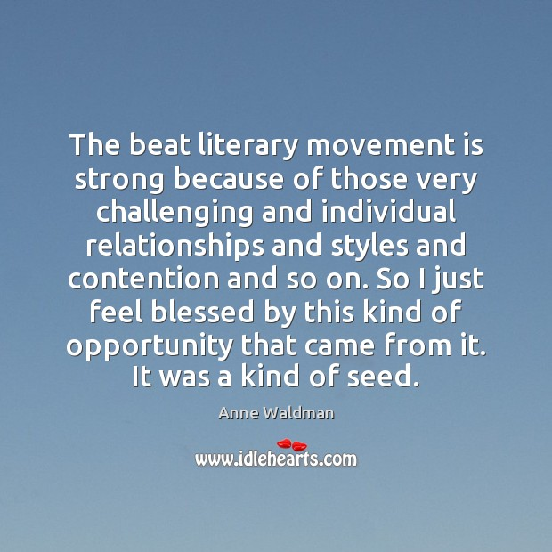 The beat literary movement is strong because of those very challenging and Anne Waldman Picture Quote