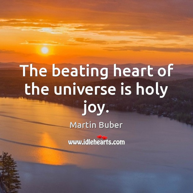 The beating heart of the universe is holy joy. Martin Buber Picture Quote