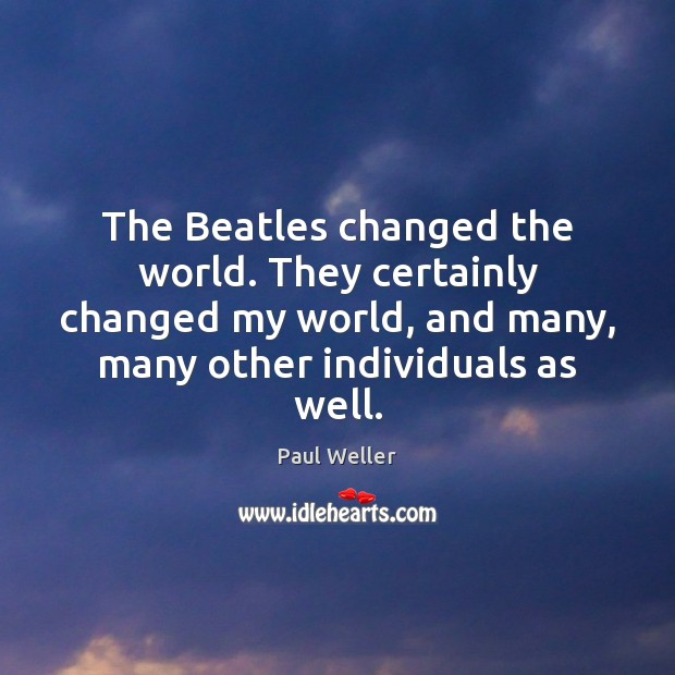 The Beatles changed the world. They certainly changed my world, and many, Image