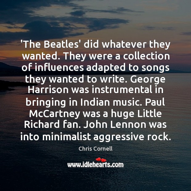 'The Beatles' did whatever they wanted. They were a collection of influences Image