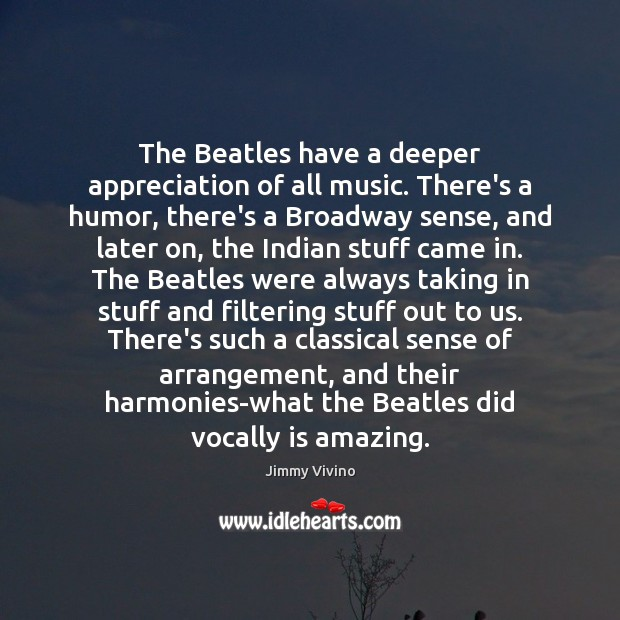 Image, The Beatles have a deeper appreciation of all music. There's a humor,