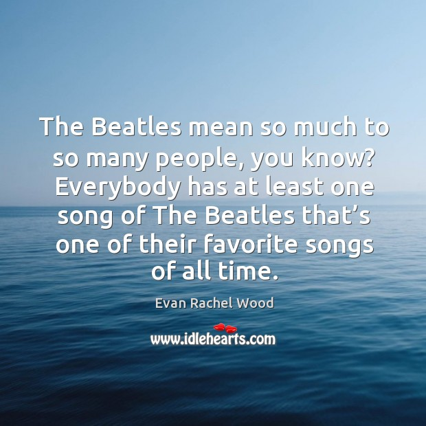 The beatles mean so much to so many people, you know? Image