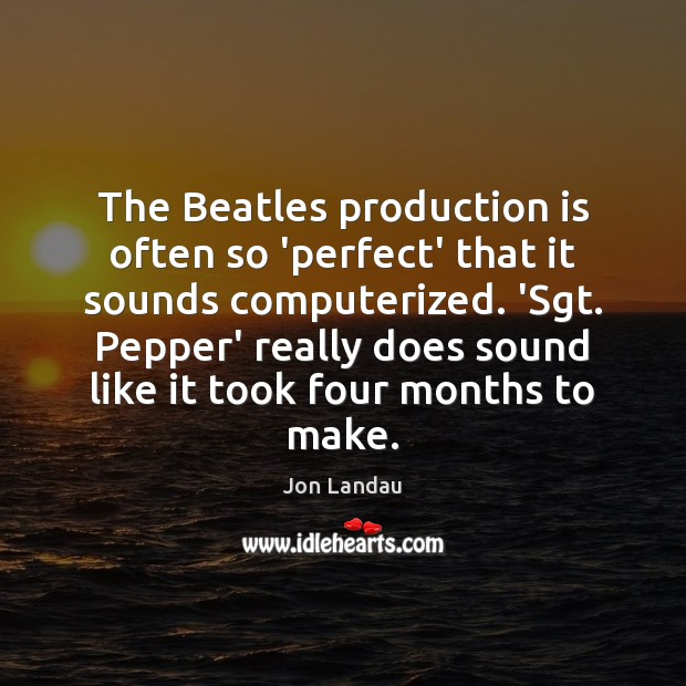 Image, The Beatles production is often so 'perfect' that it sounds computerized. 'Sgt.
