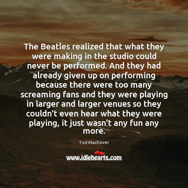 The Beatles realized that what they were making in the studio could Tod Machover Picture Quote