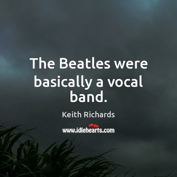 The Beatles were basically a vocal band. Image