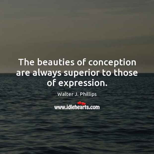 The beauties of conception are always superior to those of expression. Image