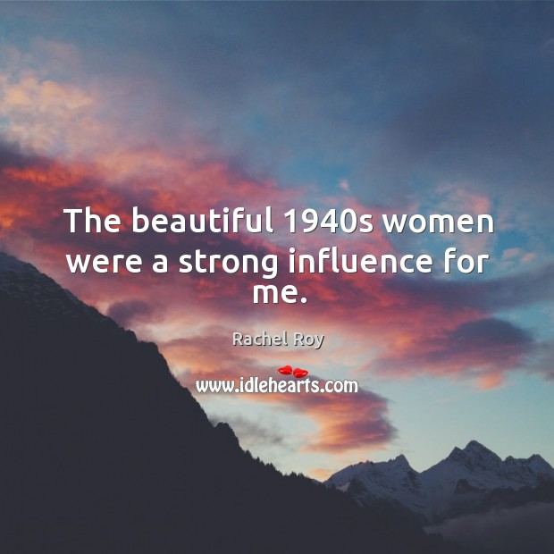 The beautiful 1940s women were a strong influence for me. Rachel Roy Picture Quote