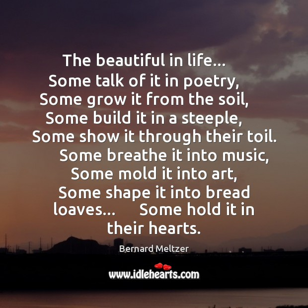 The beautiful in life…      Some talk of it in poetry,      Some grow Image