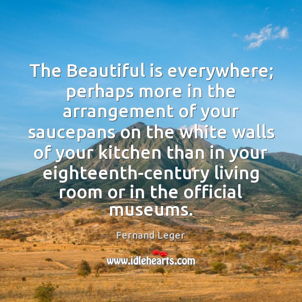 The Beautiful is everywhere; perhaps more in the arrangement of your saucepans Image