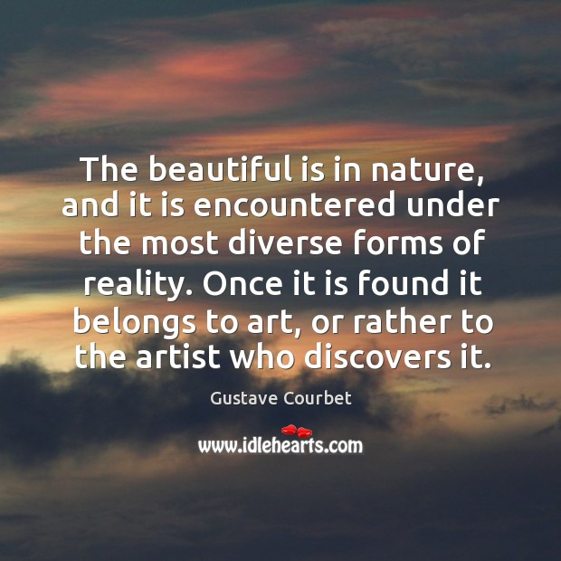 The beautiful is in nature, and it is encountered under the most diverse forms of reality. Image
