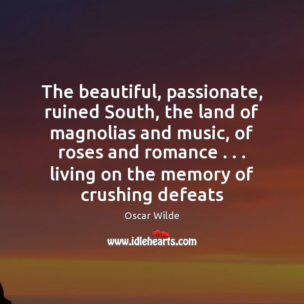 Image, The beautiful, passionate, ruined South, the land of magnolias and music, of