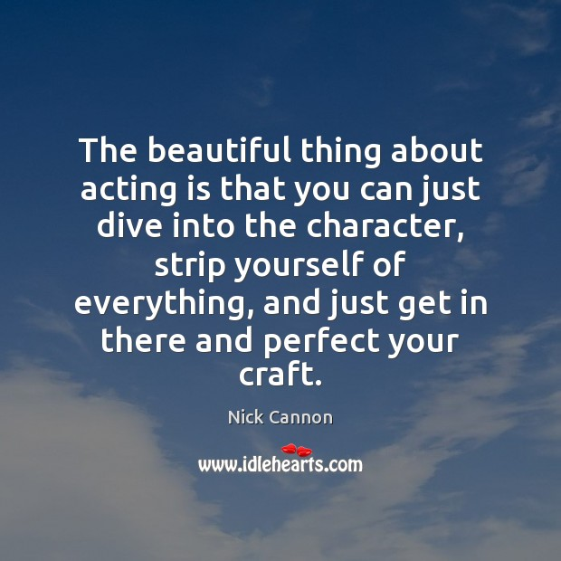 The beautiful thing about acting is that you can just dive into Acting Quotes Image