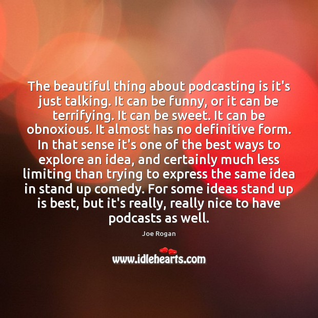 The beautiful thing about podcasting is it's just talking. It can be Joe Rogan Picture Quote