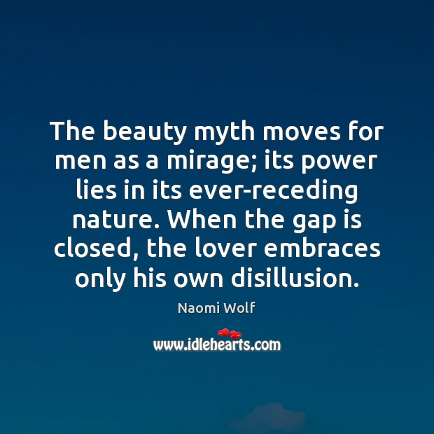 The beauty myth moves for men as a mirage; its power lies Image