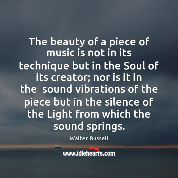 The beauty of a piece of music is not in its technique Walter Russell Picture Quote