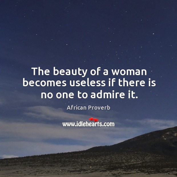 Image, The beauty of a woman becomes useless if there is no one to admire it.